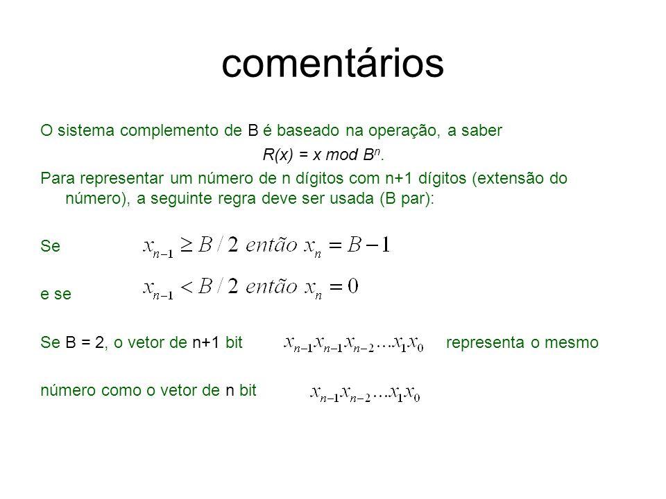 comentários O sistema complemento de B é baseado na operação, a saber R(x) = x mod B n. Para representar um número de n dígitos com n+1 dígitos (exten