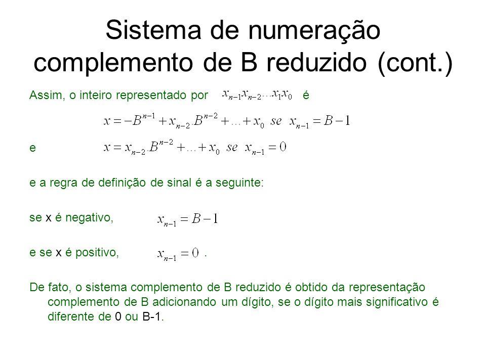 Sistema de numeração complemento de B reduzido (cont.) Assim, o inteiro representado por é e e a regra de definição de sinal é a seguinte: se x é nega