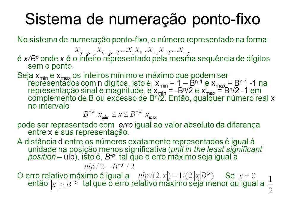 exemplo O intervalo de números x que podem ser representados em complemento de B com B = 10, n = 9 dígitos, e ulp = 10 -3 é Os seguintes números podem ser representados exatamente: -500000.000, -499999.99, - 499999.998,...,-0.001, 0.000, 0.001,..., 499999.999.