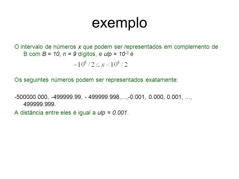 exemplo O intervalo de números x que podem ser representados em complemento de B com B = 10, n = 9 dígitos, e ulp = 10 -3 é Os seguintes números podem