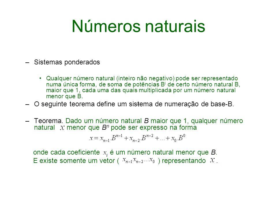 Números naturais –Sistemas ponderados Qualquer número natural (inteiro não negativo) pode ser representado numa única forma, de soma de potências B i