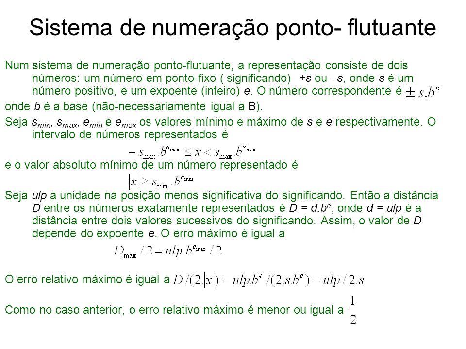 Sistema de numeração ponto- flutuante Num sistema de numeração ponto-flutuante, a representação consiste de dois números: um número em ponto-fixo ( si