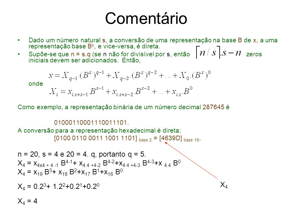 Comentário Dado um número natural s, a conversão de uma representação na base B de x, a uma representação base B s, e vice-versa, é direta. Supõe-se q