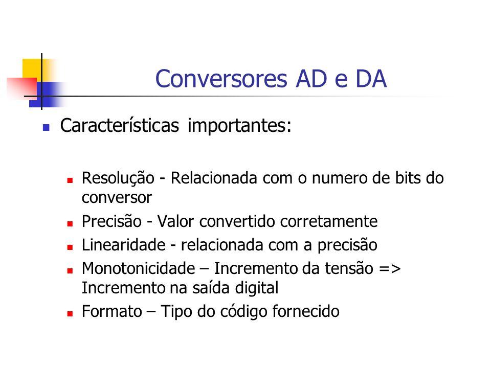 Conversores AD e DA Características importantes: Resolução - Relacionada com o numero de bits do conversor Precisão - Valor convertido corretamente Li