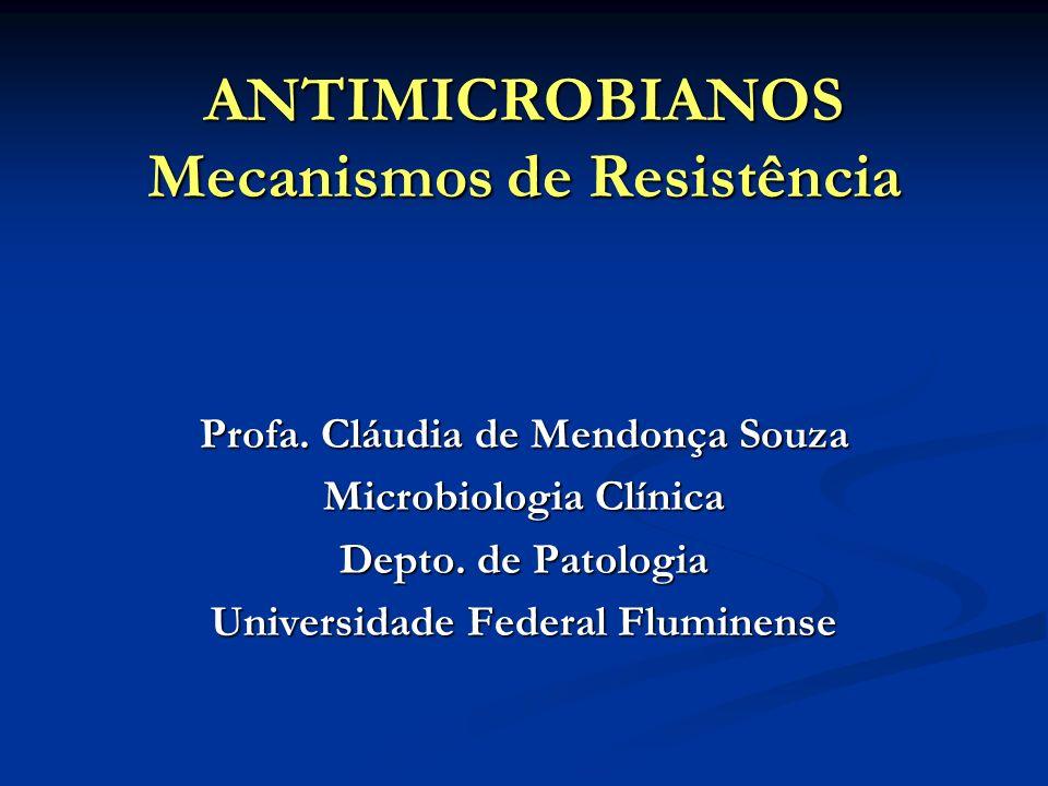 ANTIMICROBIANOS Mecanismos de Resistência Profa. Cláudia de Mendonça Souza Microbiologia Clínica Depto. de Patologia Universidade Federal Fluminense