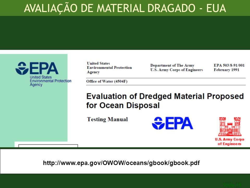Slide 18 http://www.epa.gov/OWOW/oceans/gbook/gbook.pdf AVALIAÇÃO DE MATERIAL DRAGADO - EUA