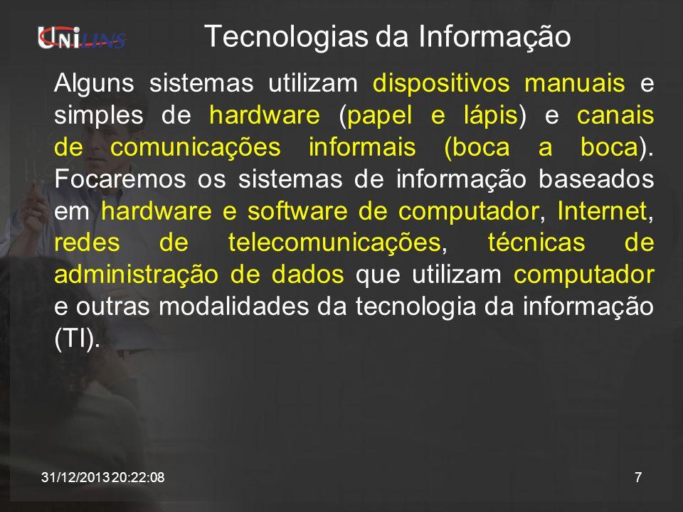 Tecnologias da Informação Alguns sistemas utilizam dispositivos manuais e simples de hardware (papel e lápis) e canais de comunicações informais (boca