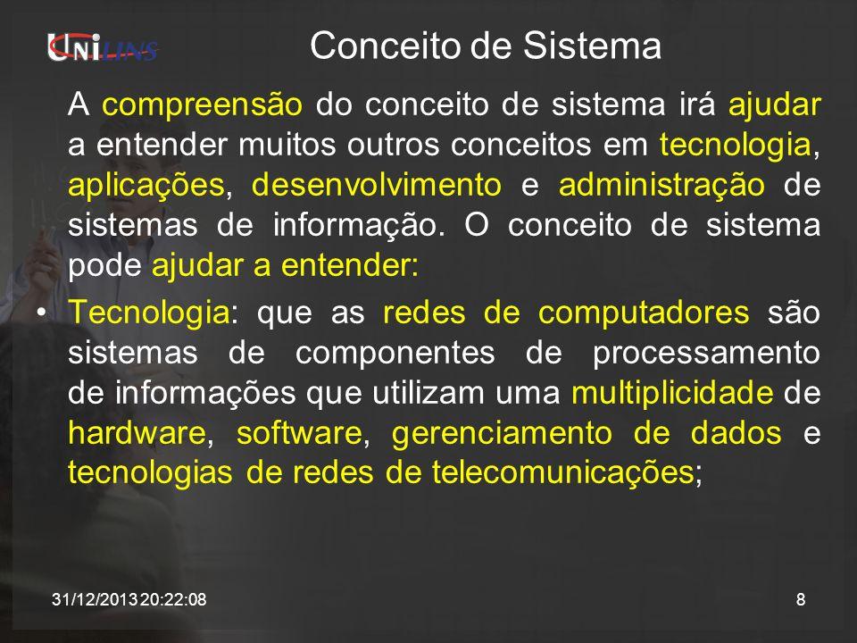 Conceito de Sistema A compreensão do conceito de sistema irá ajudar a entender muitos outros conceitos em tecnologia, aplicações, desenvolvimento e ad