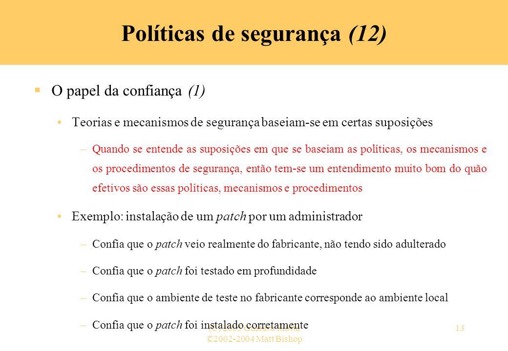 ©2002-2004 Matt Bishop (C) 2005 Gustavo Motta13 Políticas de segurança (12) O papel da confiança (1) Teorias e mecanismos de segurança baseiam-se em c