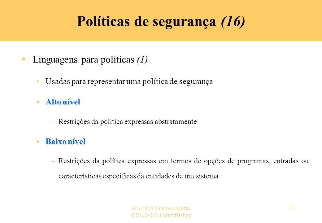 ©2002-2004 Matt Bishop (C) 2005 Gustavo Motta17 Políticas de segurança (16) Linguagens para políticas (1) Usadas para representar uma política de segu