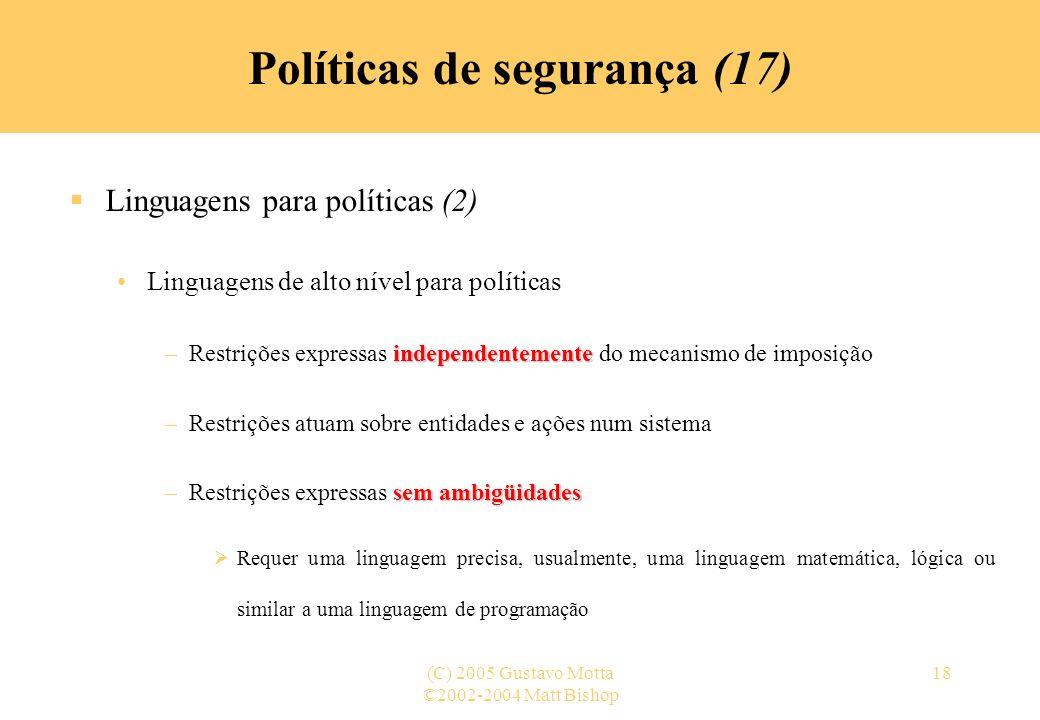 ©2002-2004 Matt Bishop (C) 2005 Gustavo Motta18 Políticas de segurança (17) Linguagens para políticas (2) Linguagens de alto nível para políticas inde