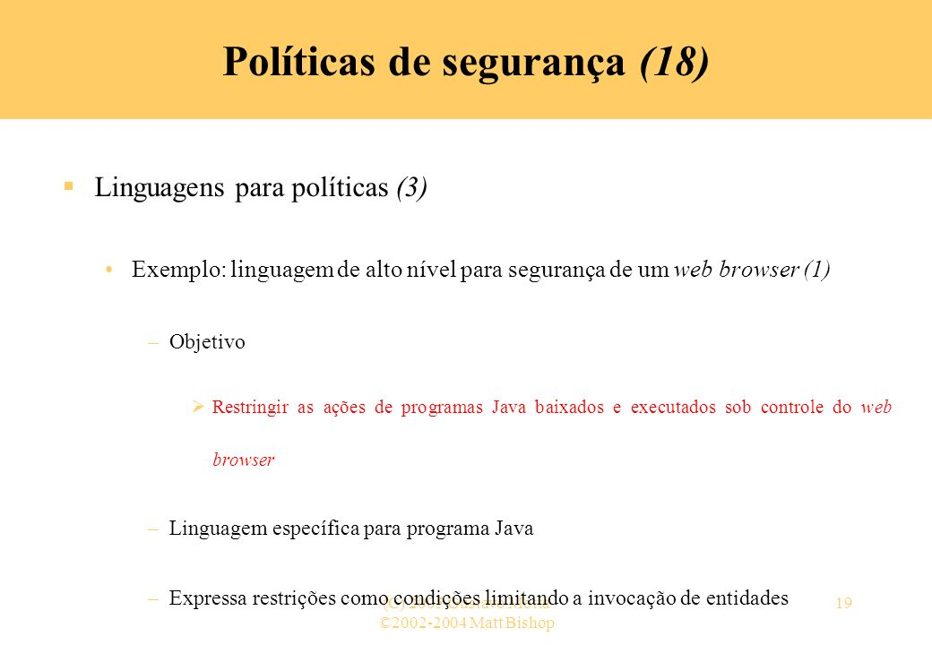 ©2002-2004 Matt Bishop (C) 2005 Gustavo Motta19 Políticas de segurança (18) Linguagens para políticas (3) Exemplo: linguagem de alto nível para segura