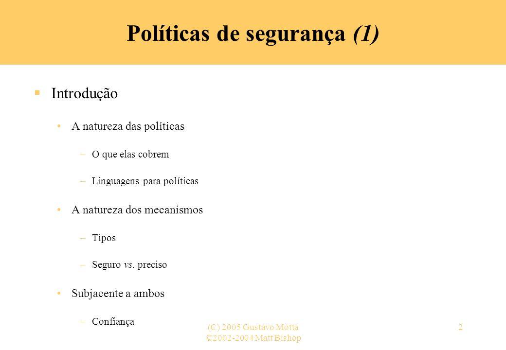 ©2002-2004 Matt Bishop (C) 2005 Gustavo Motta2 Introdução A natureza das políticas –O que elas cobrem –Linguagens para políticas A natureza dos mecani