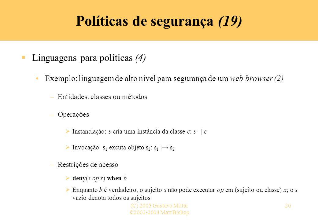 ©2002-2004 Matt Bishop (C) 2005 Gustavo Motta20 Políticas de segurança (19) Linguagens para políticas (4) Exemplo: linguagem de alto nível para segura