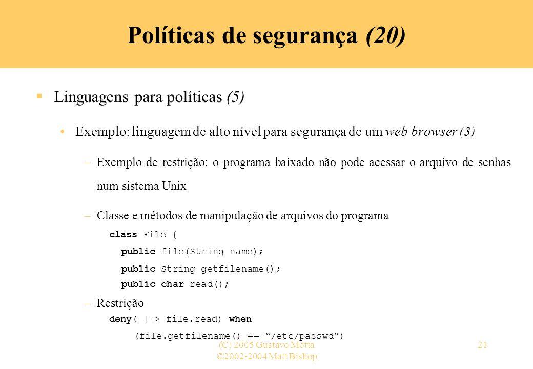 ©2002-2004 Matt Bishop (C) 2005 Gustavo Motta21 Políticas de segurança (20) Linguagens para políticas (5) Exemplo: linguagem de alto nível para segura