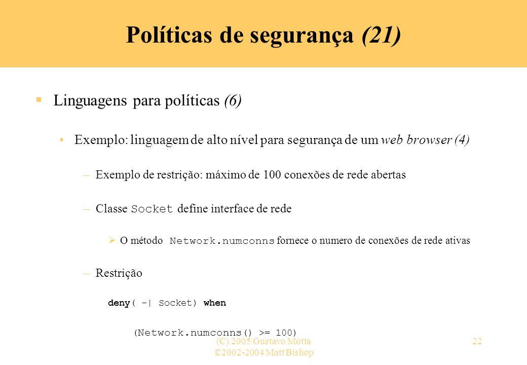 ©2002-2004 Matt Bishop (C) 2005 Gustavo Motta22 Políticas de segurança (21) Linguagens para políticas (6) Exemplo: linguagem de alto nível para segura