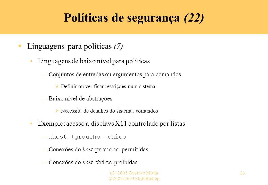 ©2002-2004 Matt Bishop (C) 2005 Gustavo Motta23 Políticas de segurança (22) Linguagens para políticas (7) Linguagens de baixo nível para políticas –Co