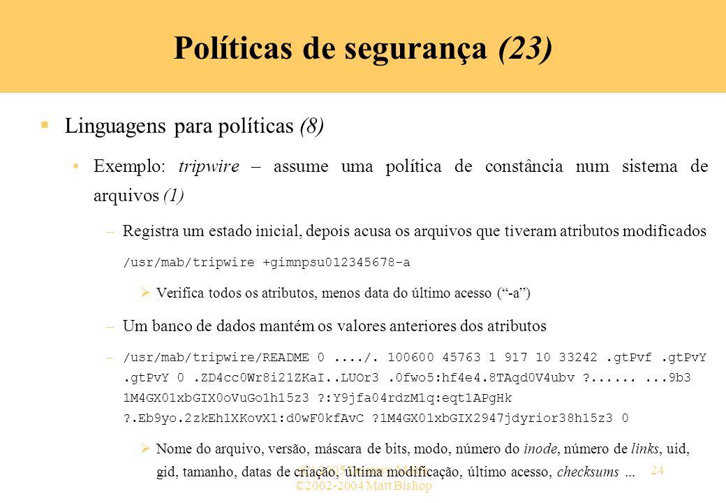 ©2002-2004 Matt Bishop (C) 2005 Gustavo Motta24 Políticas de segurança (23) Linguagens para políticas (8) Exemplo: tripwire – assume uma política de c