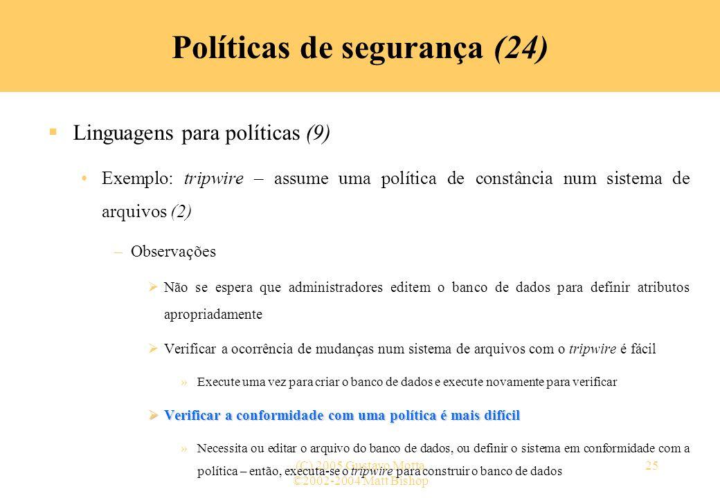 ©2002-2004 Matt Bishop (C) 2005 Gustavo Motta25 Políticas de segurança (24) Linguagens para políticas (9) Exemplo: tripwire – assume uma política de c