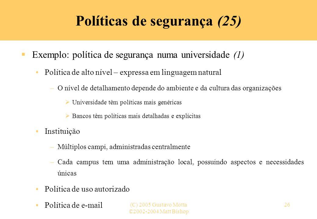 ©2002-2004 Matt Bishop (C) 2005 Gustavo Motta26 Políticas de segurança (25) Exemplo: política de segurança numa universidade (1) Política de alto níve