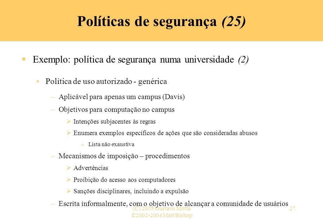 ©2002-2004 Matt Bishop (C) 2005 Gustavo Motta27 Políticas de segurança (25) Exemplo: política de segurança numa universidade (2) Política de uso autor