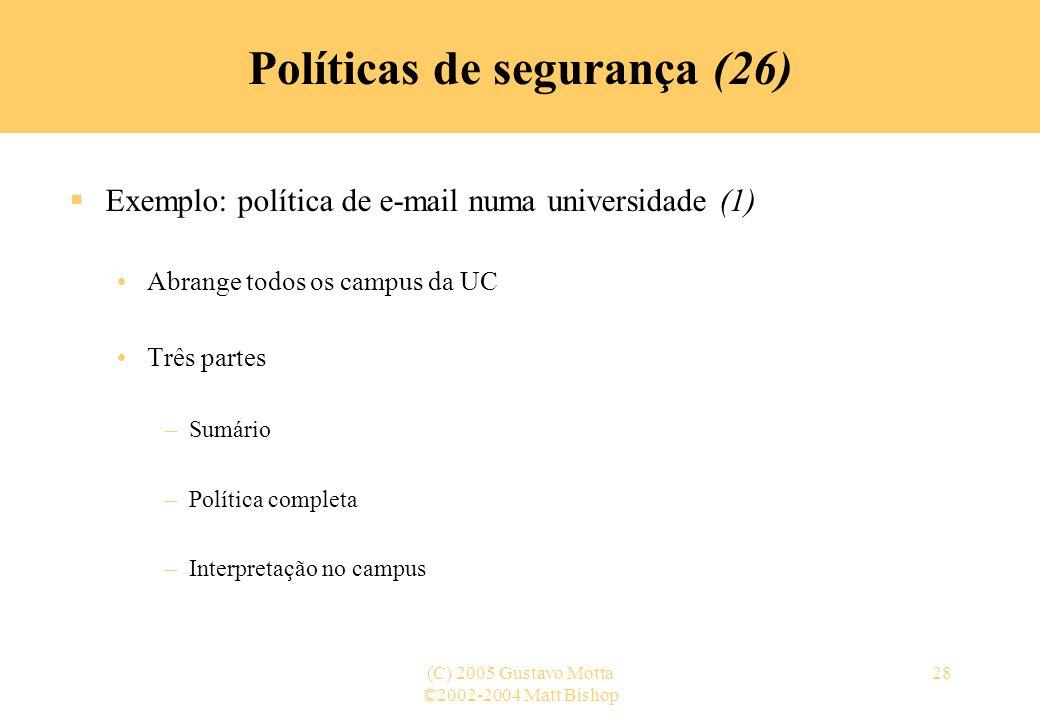 ©2002-2004 Matt Bishop (C) 2005 Gustavo Motta28 Políticas de segurança (26) Exemplo: política de e-mail numa universidade (1) Abrange todos os campus