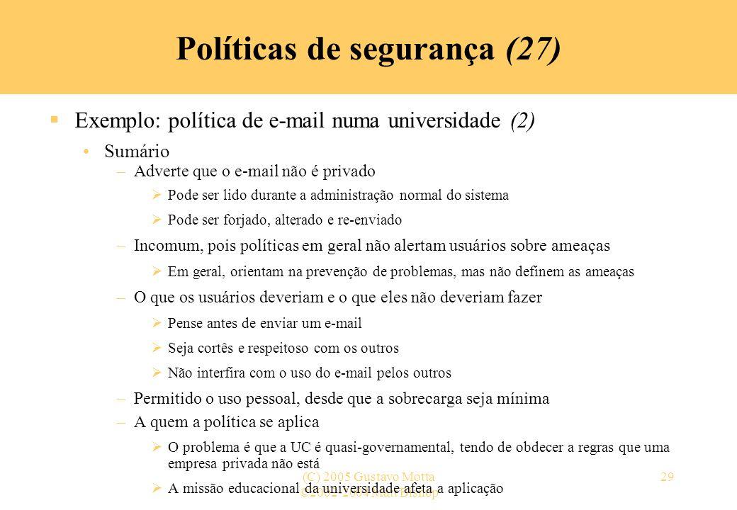 ©2002-2004 Matt Bishop (C) 2005 Gustavo Motta29 Políticas de segurança (27) Exemplo: política de e-mail numa universidade (2) Sumário –Adverte que o e