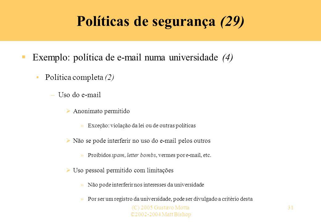 ©2002-2004 Matt Bishop (C) 2005 Gustavo Motta31 Políticas de segurança (29) Exemplo: política de e-mail numa universidade (4) Política completa (2) –U