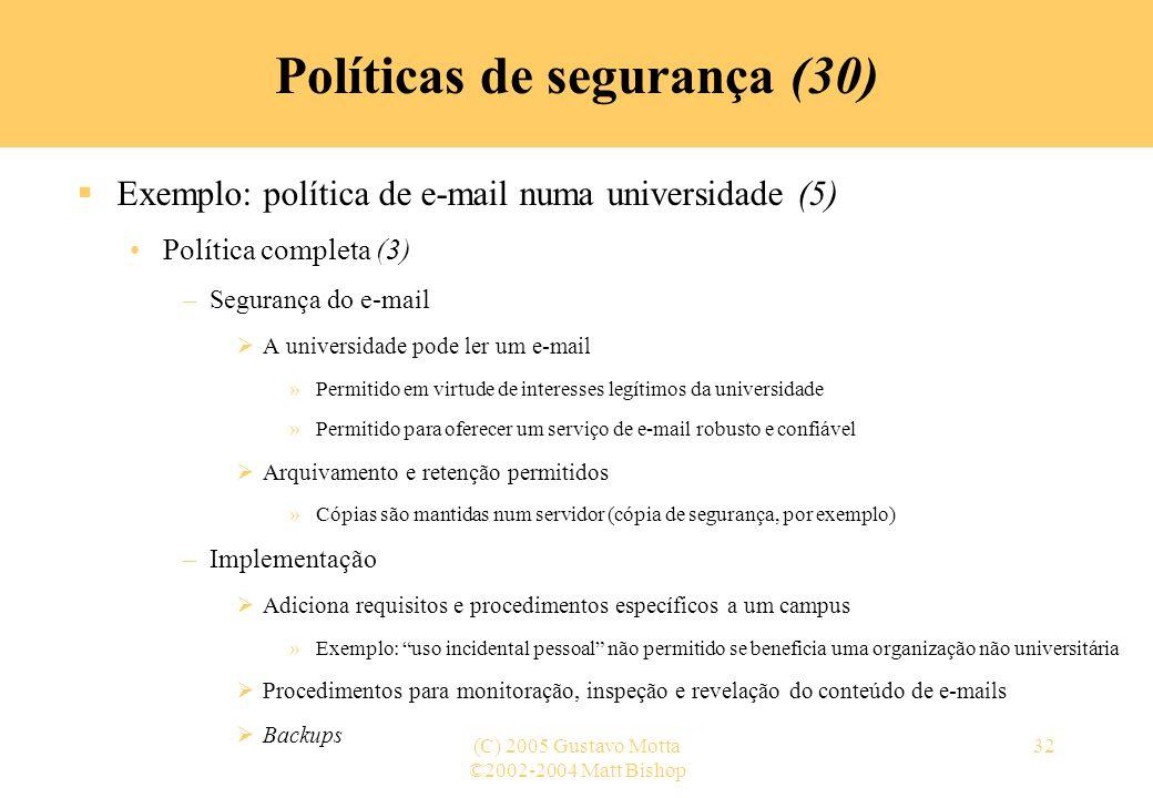 ©2002-2004 Matt Bishop (C) 2005 Gustavo Motta32 Políticas de segurança (30) Exemplo: política de e-mail numa universidade (5) Política completa (3) –S