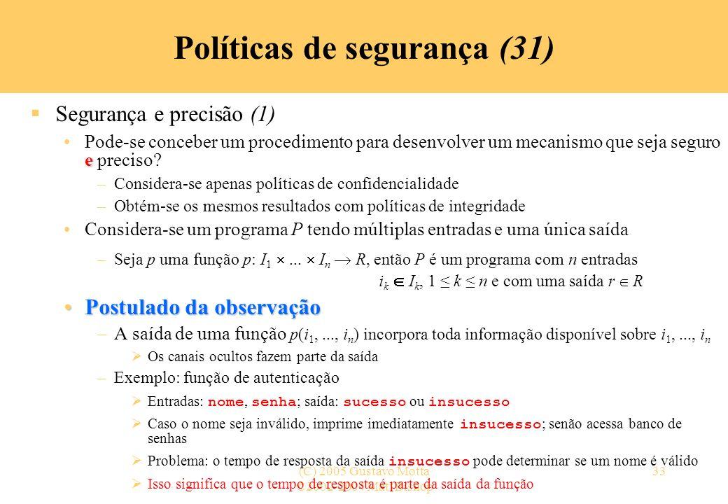 ©2002-2004 Matt Bishop (C) 2005 Gustavo Motta33 Políticas de segurança (31) Segurança e precisão (1) ePode-se conceber um procedimento para desenvolve