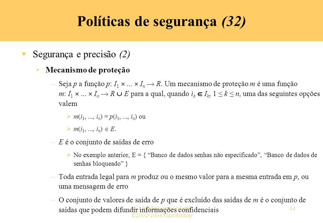 ©2002-2004 Matt Bishop (C) 2005 Gustavo Motta34 Políticas de segurança (32) Segurança e precisão (2) Mecanismo de proteção –Seja p a função p: I 1...