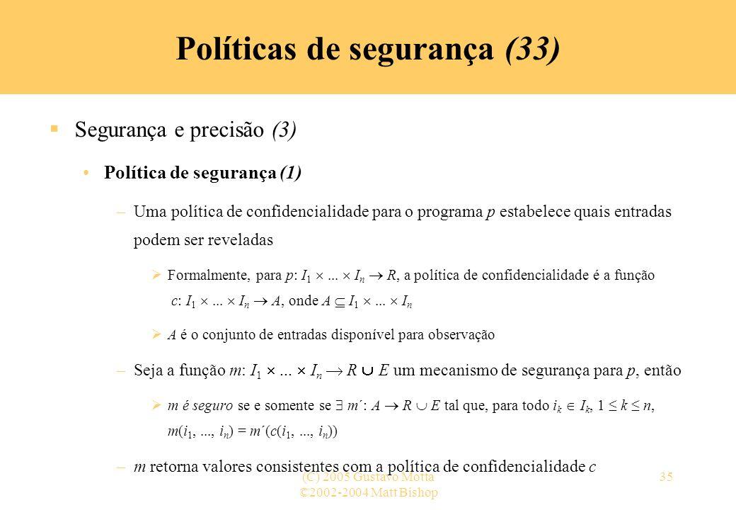 ©2002-2004 Matt Bishop (C) 2005 Gustavo Motta35 Políticas de segurança (33) Segurança e precisão (3) Política de segurança (1) –Uma política de confid
