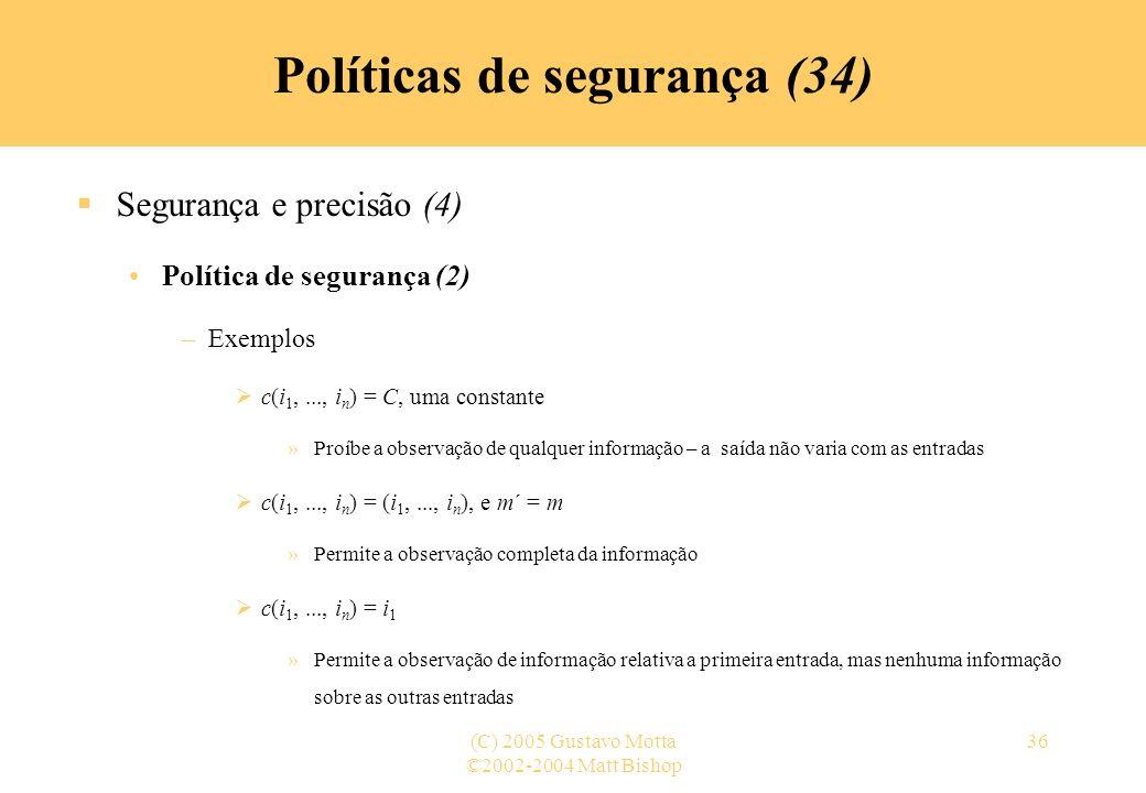 ©2002-2004 Matt Bishop (C) 2005 Gustavo Motta36 Políticas de segurança (34) Segurança e precisão (4) Política de segurança (2) –Exemplos c(i 1,..., i