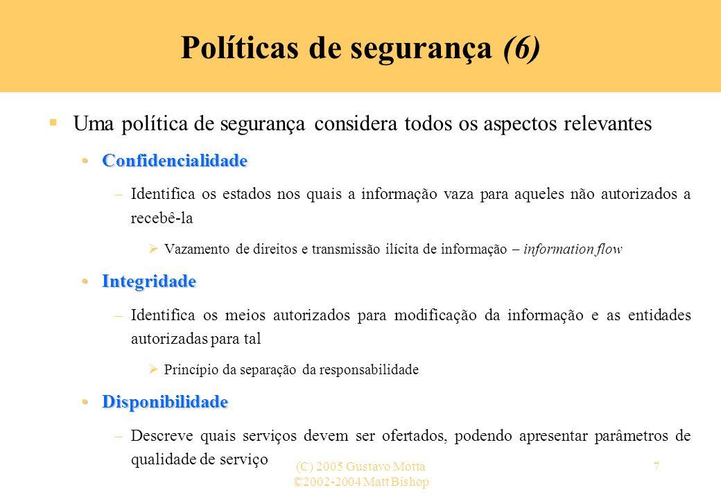 ©2002-2004 Matt Bishop (C) 2005 Gustavo Motta7 Políticas de segurança (6) Uma política de segurança considera todos os aspectos relevantes Confidencia