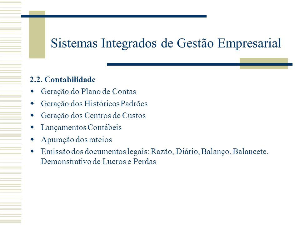 Sistemas Integrados de Gestão Empresarial 2.2. Contabilidade Geração do Plano de Contas Geração dos Históricos Padrões Geração dos Centros de Custos L