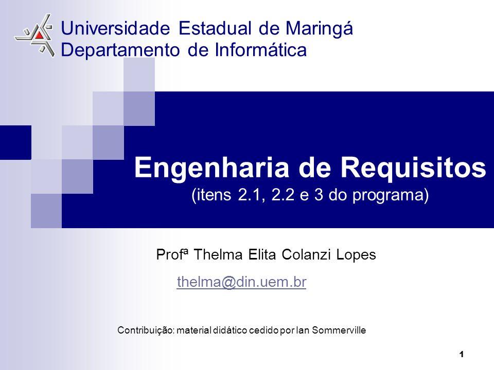 1 Engenharia de Requisitos (itens 2.1, 2.2 e 3 do programa) Profª Thelma Elita Colanzi Lopes thelma@din.uem.br Contribuição: material didático cedido