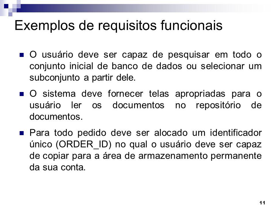11 Exemplos de requisitos funcionais O usuário deve ser capaz de pesquisar em todo o conjunto inicial de banco de dados ou selecionar um subconjunto a