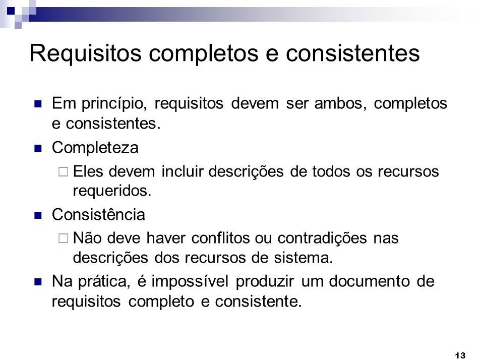 13 Requisitos completos e consistentes Em princípio, requisitos devem ser ambos, completos e consistentes. Completeza Eles devem incluir descrições de