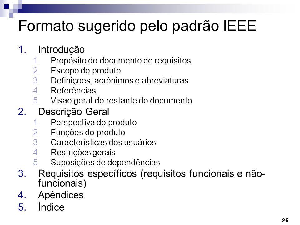 26 Formato sugerido pelo padrão IEEE 1.Introdução 1.Propósito do documento de requisitos 2.Escopo do produto 3.Definições, acrônimos e abreviaturas 4.