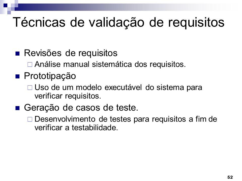 52 Técnicas de validação de requisitos Revisões de requisitos Análise manual sistemática dos requisitos. Prototipação Uso de um modelo executável do s