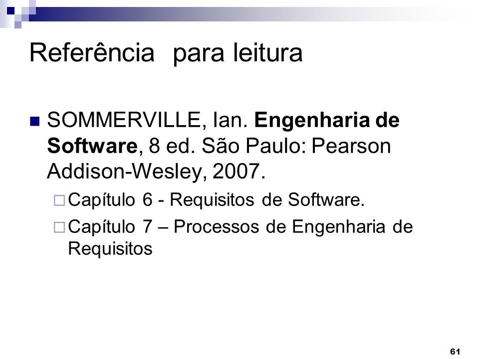 61 Referência para leitura SOMMERVILLE, Ian. Engenharia de Software, 8 ed. São Paulo: Pearson Addison-Wesley, 2007. Capítulo 6 - Requisitos de Softwar