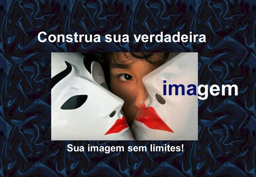 Sua imagem sem limites! Construa sua verdadeira imagemima