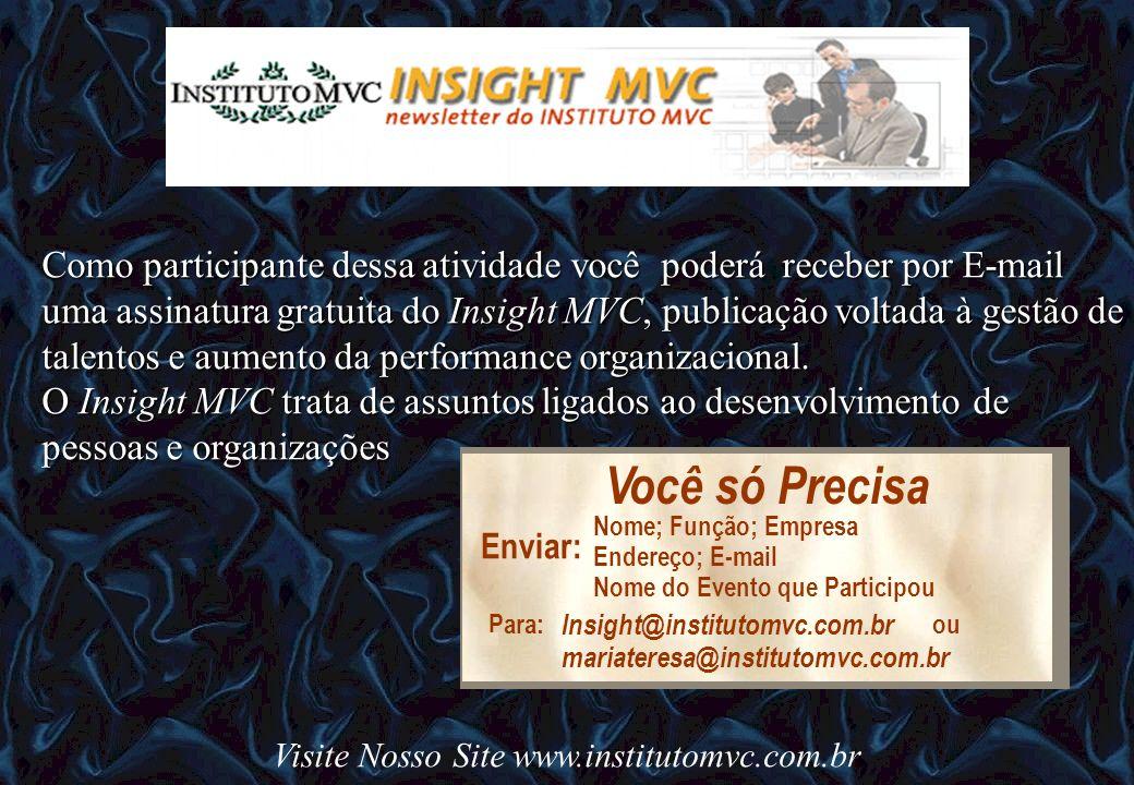 Como participante dessa atividade você poderá receber por E-mail uma assinatura gratuita do Insight MVC, publicação voltada à gestão de talentos e aum