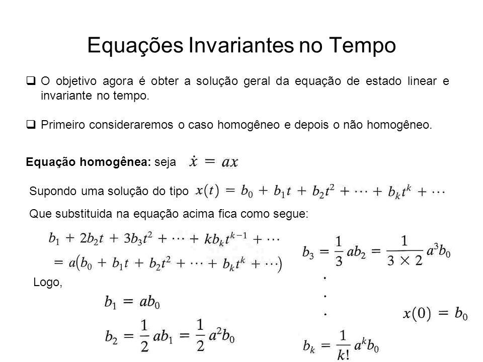 Equações Invariantes no Tempo O objetivo agora é obter a solução geral da equação de estado linear e invariante no tempo. Primeiro consideraremos o ca