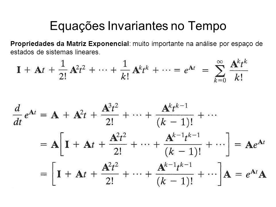 Equações Invariantes no Tempo Propriedades da Matriz Exponencial: muito importante na análise por espaço de estados de sistemas lineares.