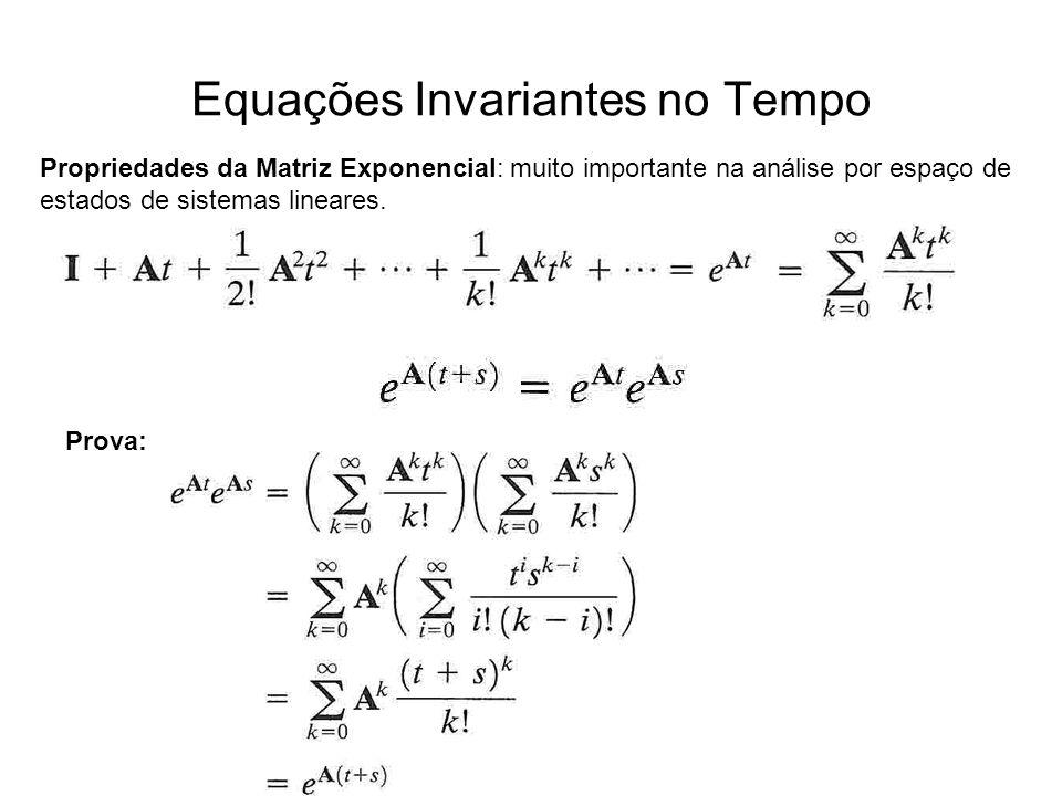 Equações Invariantes no Tempo Propriedades da Matriz Exponencial: muito importante na análise por espaço de estados de sistemas lineares. Prova: