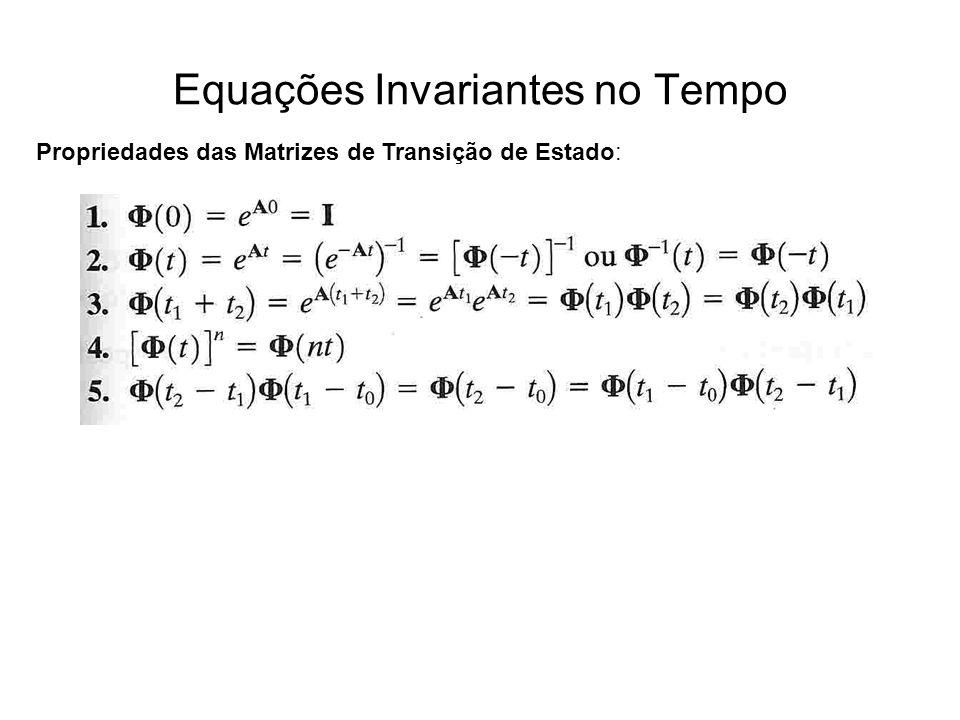 Equações Invariantes no Tempo Propriedades das Matrizes de Transição de Estado: