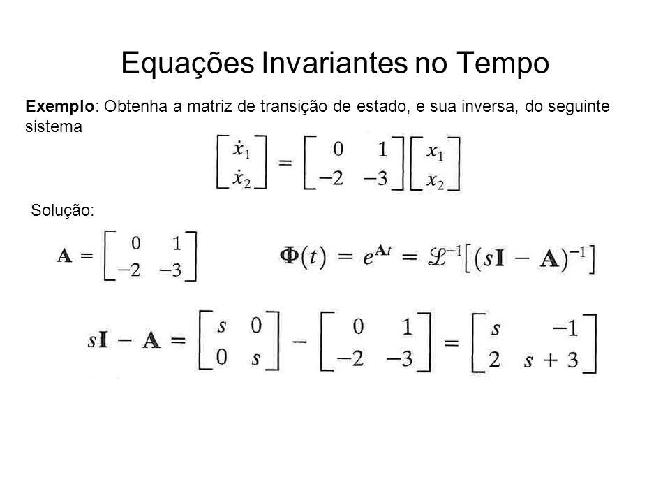 Equações Invariantes no Tempo Exemplo: Obtenha a matriz de transição de estado, e sua inversa, do seguinte sistema Solução: