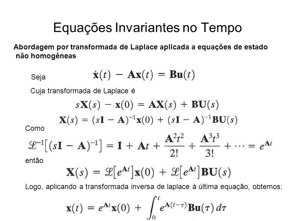 Equações Invariantes no Tempo Abordagem por transformada de Laplace aplicada a equações de estado não homogêneas Seja Como Cuja transformada de Laplac