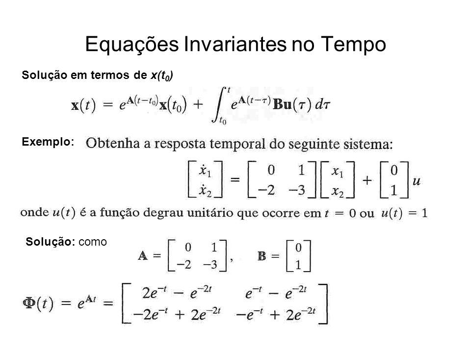 Equações Invariantes no Tempo Solução em termos de x(t 0 ) Exemplo: Solução: como